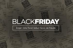 black friday: nota fiscal aumenta segurança e reduz risco de fraude